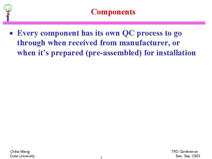 Components · Every component has its own QC process to go through when received