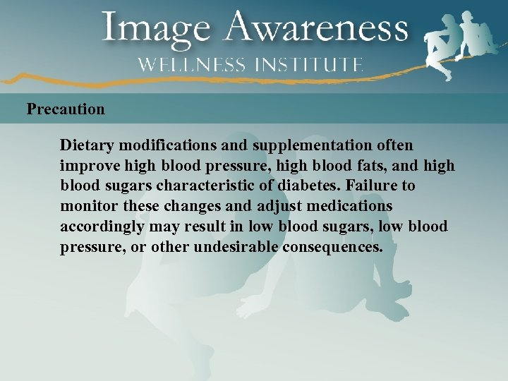 Precaution Dietary modifications and supplementation often improve high blood pressure, high blood fats, and