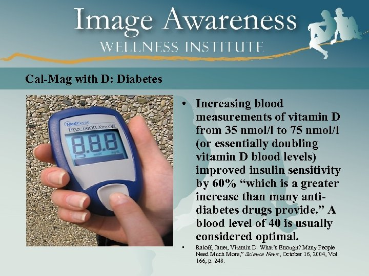 Cal-Mag with D: Diabetes • Increasing blood measurements of vitamin D from 35 nmol/l