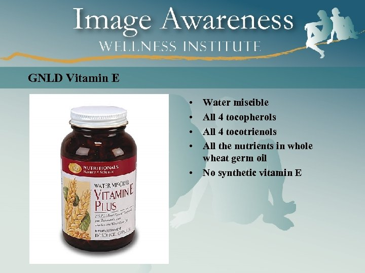 GNLD Vitamin E • • Water miscible All 4 tocopherols All 4 tocotrienols All