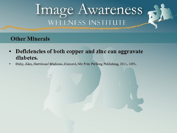 Other Minerals • Deficiencies of both copper and zinc can aggravate diabetes. • Gaby,