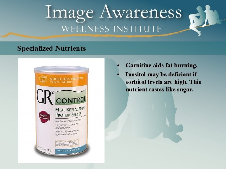 Specialized Nutrients • Carnitine aids fat burning. • Inositol may be deficient if sorbitol