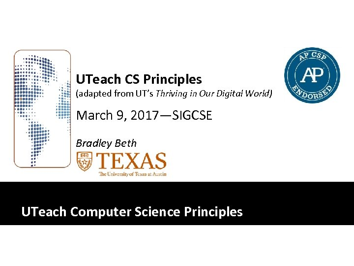 UTeach CS Principles (adapted from UT's Thriving in Our Digital World) March 9, 2017—SIGCSE