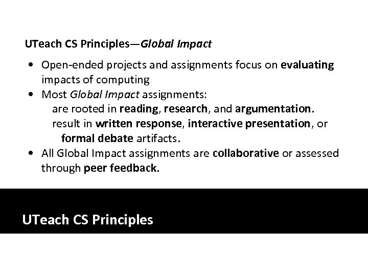 UTeach CS Principles—Global Impact • Open-ended projects and assignments focus on evaluating impacts of