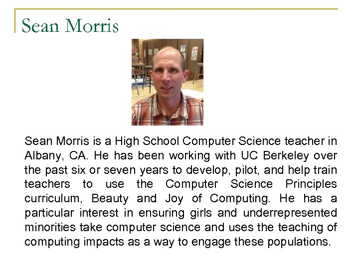 Sean Morris is a High School Computer Science teacher in Albany, CA. He has