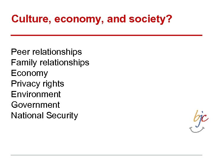 Culture, economy, and society? Peer relationships Family relationships Economy Privacy rights Environment Government National