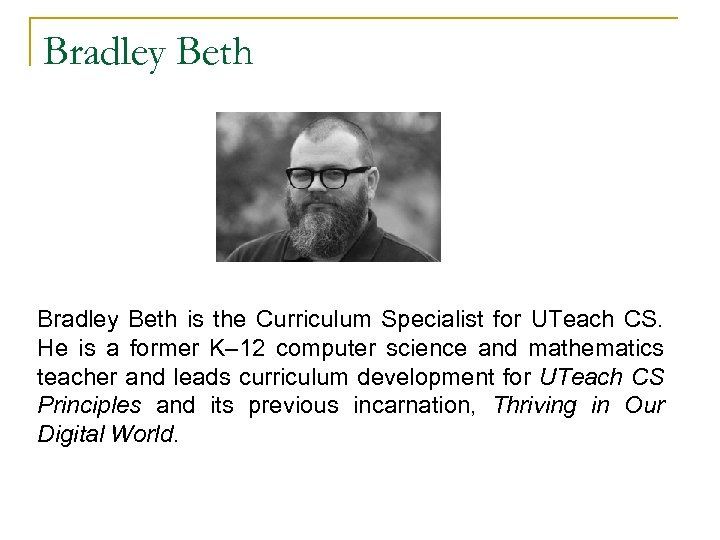 Bradley Beth is the Curriculum Specialist for UTeach CS. He is a former K–