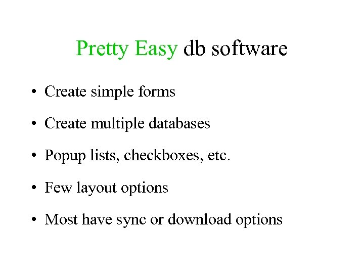 Pretty Easy db software • Create simple forms • Create multiple databases • Popup