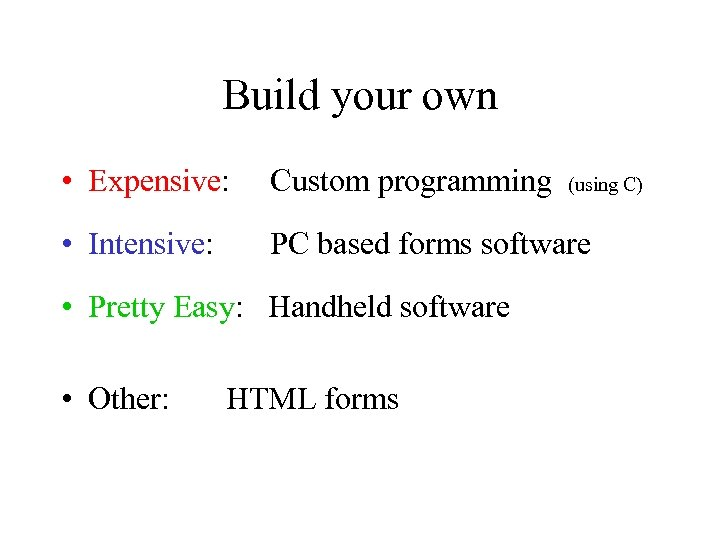 Build your own • Expensive: Custom programming • Intensive: PC based forms software •