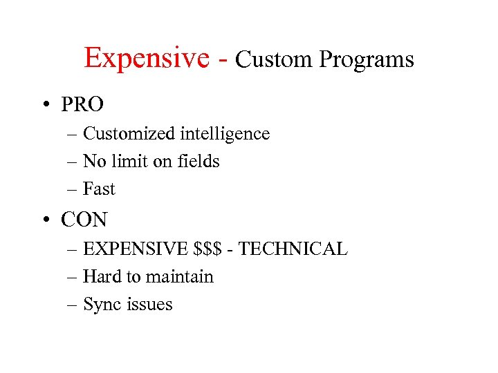 Expensive - Custom Programs • PRO – Customized intelligence – No limit on fields