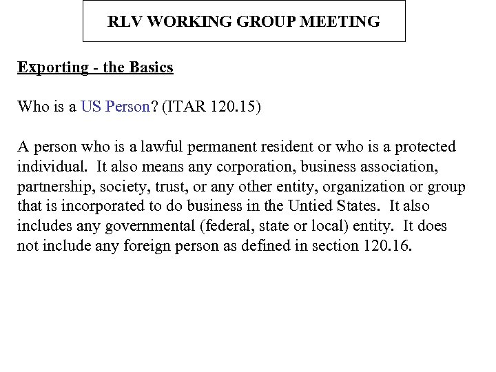 RLV WORKING GROUP MEETING Exporting - the Basics Who is a US Person? (ITAR