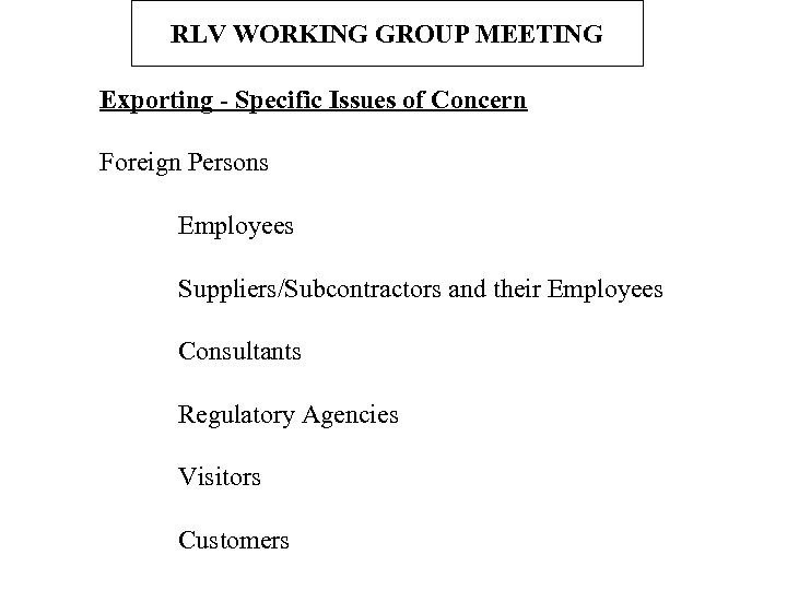 RLV WORKING GROUP MEETING Exporting - Specific Issues of Concern Foreign Persons Employees Suppliers/Subcontractors