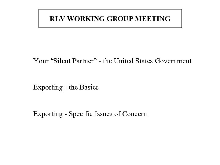 """RLV WORKING GROUP MEETING Your """"Silent Partner"""" - the United States Government Exporting -"""