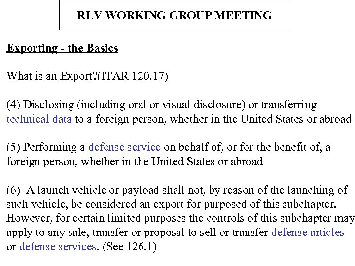 RLV WORKING GROUP MEETING Exporting - the Basics What is an Export? (ITAR 120.