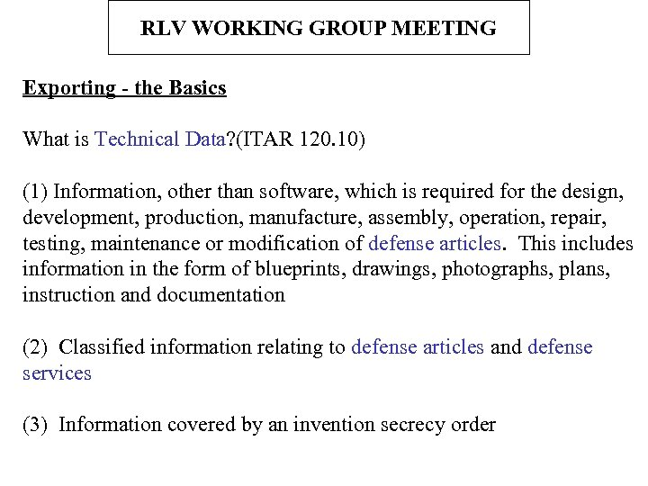RLV WORKING GROUP MEETING Exporting - the Basics What is Technical Data? (ITAR 120.