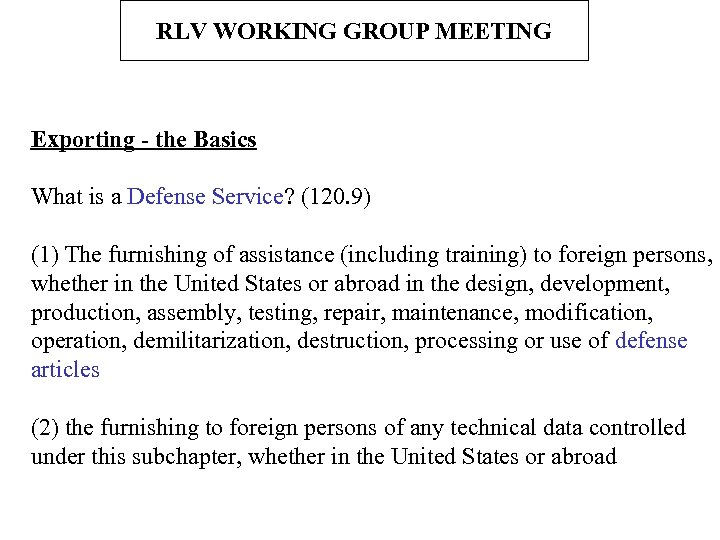 RLV WORKING GROUP MEETING Exporting - the Basics What is a Defense Service? (120.
