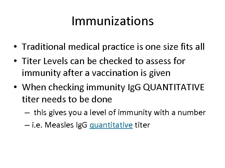Immunizations • Traditional medical practice is one size fits all • Titer Levels can