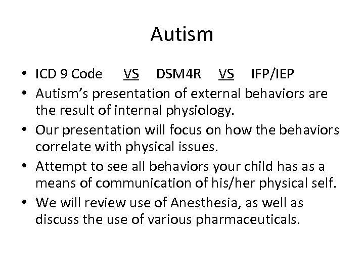 Autism • ICD 9 Code VS DSM 4 R VS IFP/IEP • Autism's presentation