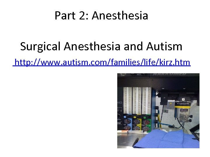 Part 2: Anesthesia Surgical Anesthesia and Autism http: //www. autism. com/families/life/kirz. htm