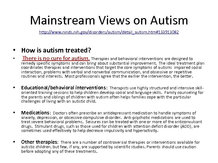 Mainstream Views on Autism http: //www. ninds. nih. gov/disorders/autism/detail_autism. htm#133913082 • How is autism