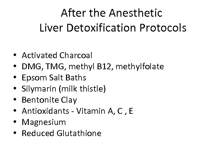 After the Anesthetic Liver Detoxification Protocols • • Activated Charcoal DMG, TMG, methyl B