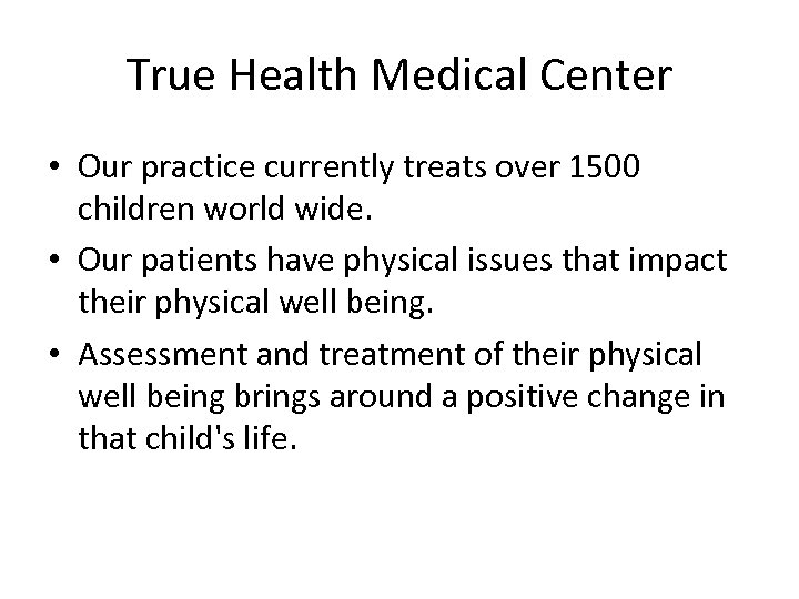 True Health Medical Center • Our practice currently treats over 1500 children world wide.