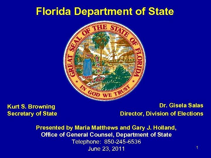 Florida Department of State Kurt S. Browning Secretary of State Dr. Gisela Salas Director,