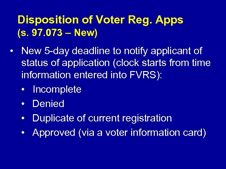 Disposition of Voter Reg. Apps (s. 97. 073 – New) • New 5 -day