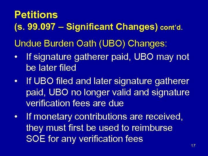 Petitions (s. 99. 097 – Significant Changes) cont'd. Undue Burden Oath (UBO) Changes: •