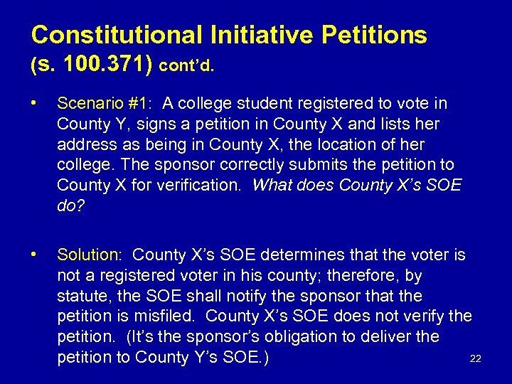 Constitutional Initiative Petitions (s. 100. 371) cont'd. • Scenario #1: A college student registered