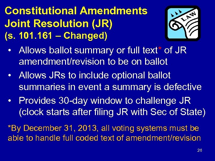 Constitutional Amendments Joint Resolution (JR) by (s. 101. 161 – Changed) • Allows ballot