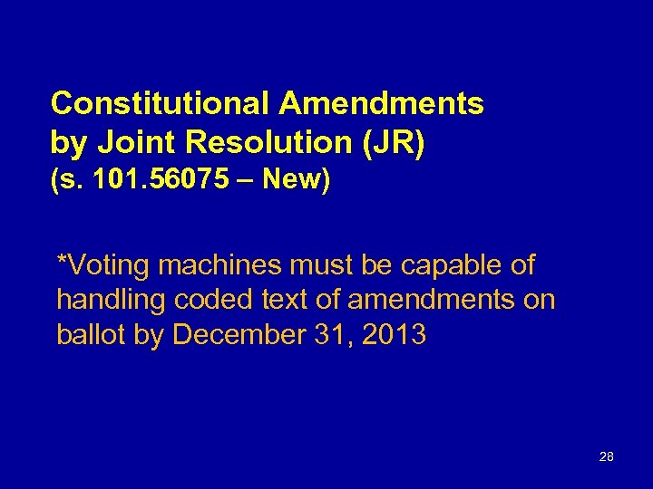 Constitutional Amendments by Joint Resolution (JR) (s. 101. 56075 – New) *Voting machines must