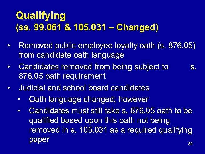 Qualifying (ss. 99. 061 & 105. 031 – Changed) • Removed public employee loyalty