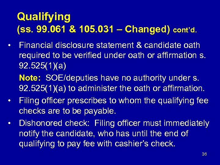 Qualifying (ss. 99. 061 & 105. 031 – Changed) cont'd. • Financial disclosure statement