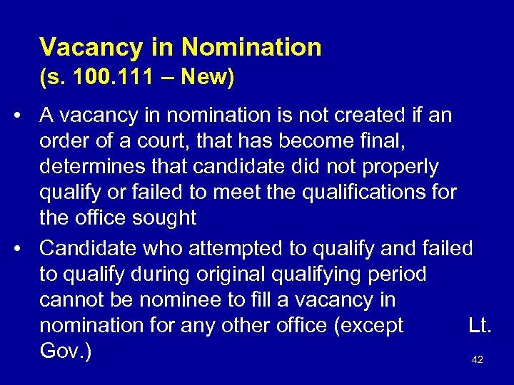 Vacancy in Nomination (s. 100. 111 – New) • A vacancy in nomination is