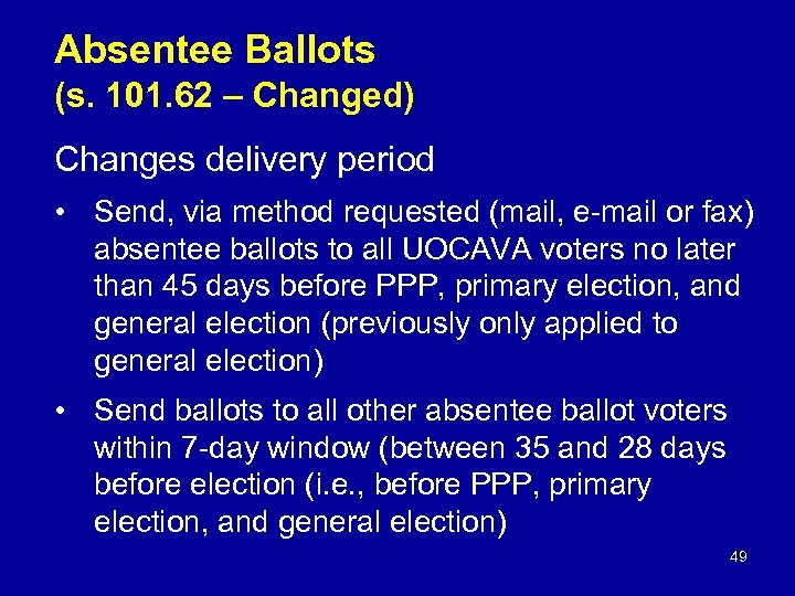 Absentee Ballots (s. 101. 62 – Changed) Changes delivery period • Send, via method