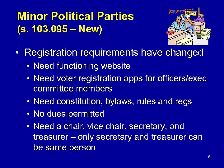 Minor Political Parties (s. 103. 095 – New) • Registration requirements have changed •