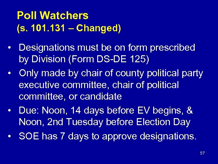 Poll Watchers (s. 101. 131 – Changed) • Designations must be on form prescribed