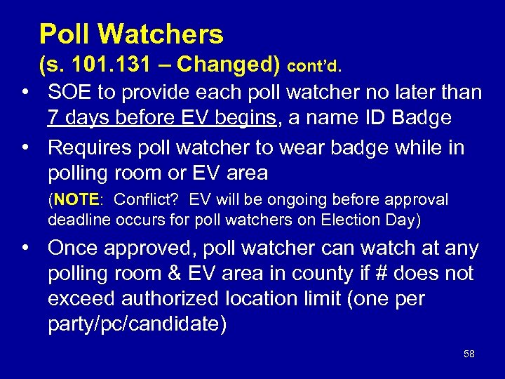 Poll Watchers (s. 101. 131 – Changed) cont'd. • SOE to provide each poll