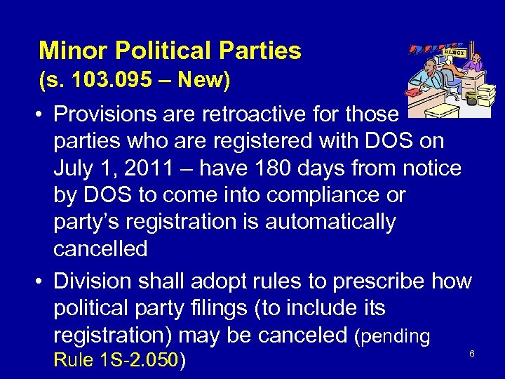 Minor Political Parties (s. 103. 095 – New) • Provisions are retroactive for those