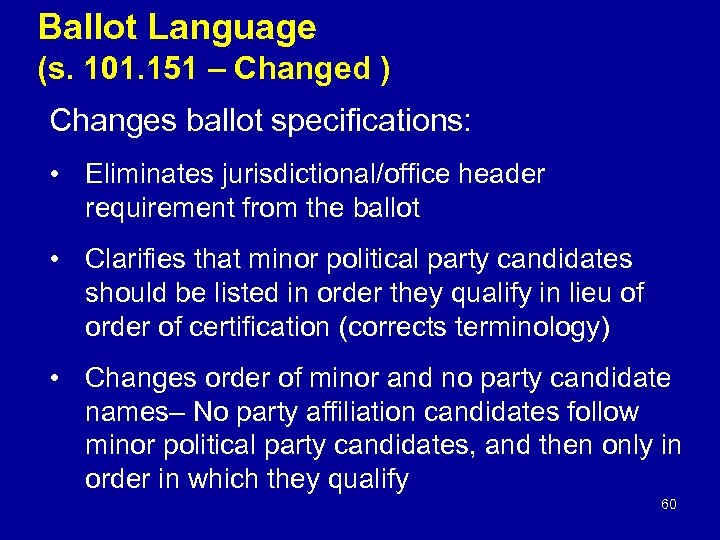 Ballot Language (s. 101. 151 – Changed ) Changes ballot specifications: • Eliminates jurisdictional/office