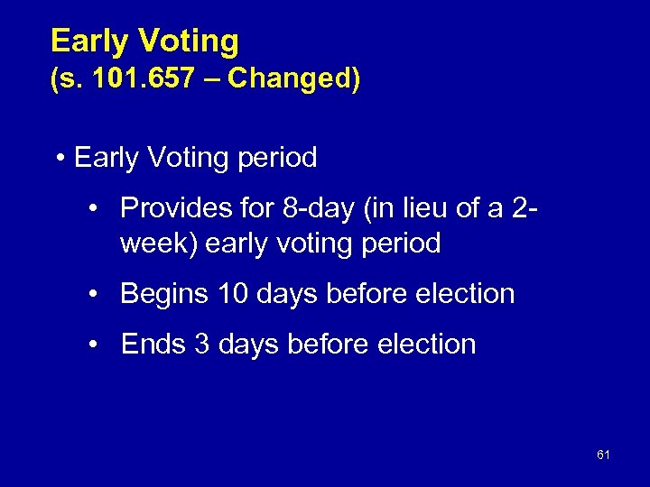Early Voting (s. 101. 657 – Changed) • Early Voting period • Provides for