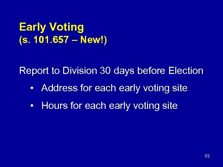 Early Voting (s. 101. 657 – New!) Report to Division 30 days before Election