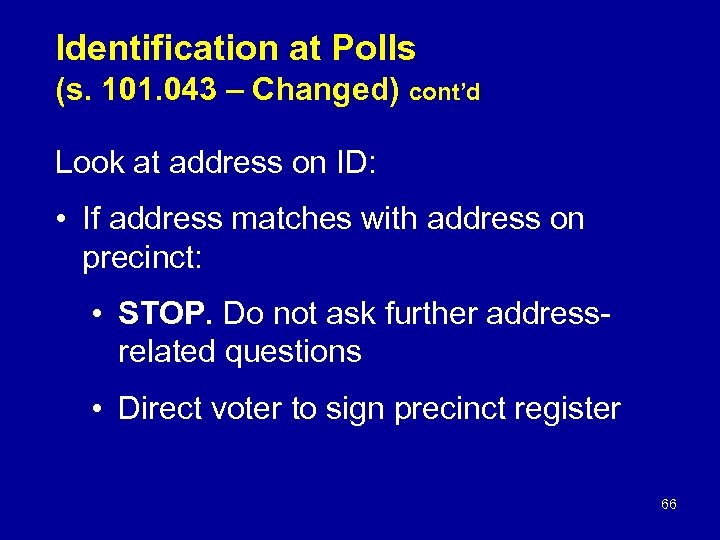 Identification at Polls (s. 101. 043 – Changed) cont'd Look at address on ID: