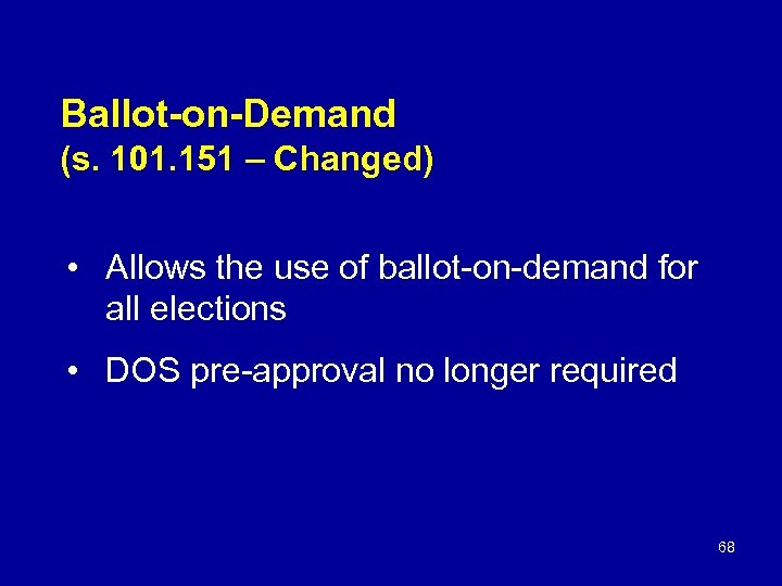 Ballot-on-Demand (s. 101. 151 – Changed) • Allows the use of ballot-on-demand for all