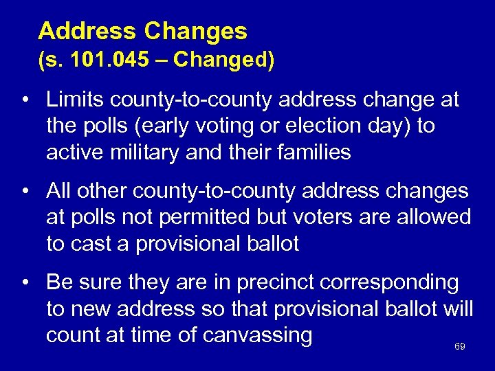 Address Changes (s. 101. 045 – Changed) • Limits county-to-county address change at the