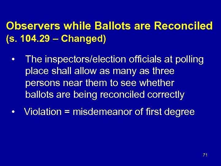 Observers while Ballots are Reconciled (s. 104. 29 – Changed) • The inspectors/election officials