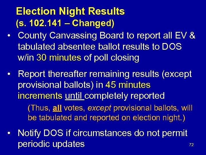 Election Night Results (s. 102. 141 – Changed) • County Canvassing Board to report