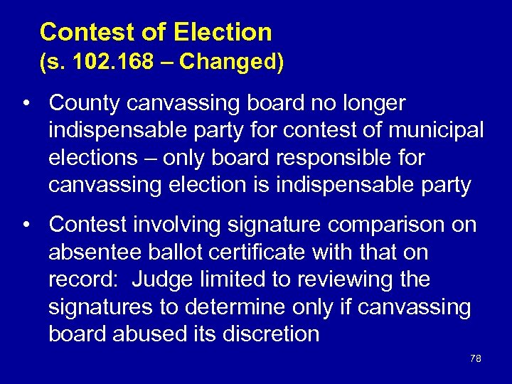 Contest of Election (s. 102. 168 – Changed) • County canvassing board no longer