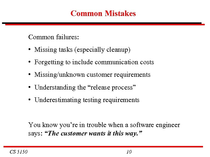 Common Mistakes Common failures: • Missing tasks (especially cleanup) • Forgetting to include communication